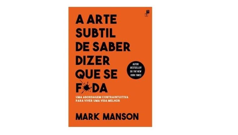 A Arte Subtil de Saber Dizer que Se F*da, de Mark Manson, Editora Desassossego (€15,50)